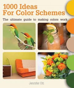 1000 ideas for color schemes : the ultimate guide to making colors work / Jennifer Ott.