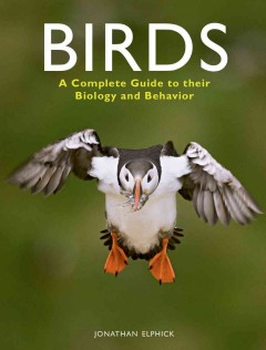 Birds : a complete guide to their biology and behaviour / Jonathan Elphick.