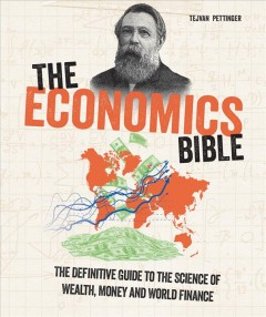 The economics bible : the definitive guide to the science of wealth, money and world finance / Tejvan Pettinger. - Tejvan Pettinger.