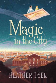 Magic in the city /  written by Heather Dyer ; illustrated by Serena Malyon. - written by Heather Dyer ; illustrated by Serena Malyon.