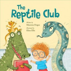 The Reptile Club /  written by Maureen Fergus & illustrated by Elina Ellis.