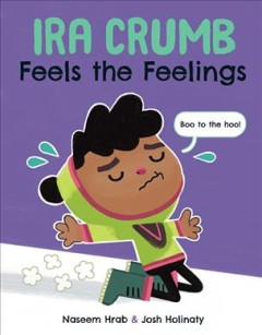 Ira Crumb feels the feelings /  written by Naseem Hrab & illustrated by Josh Holinaty. - written by Naseem Hrab & illustrated by Josh Holinaty.