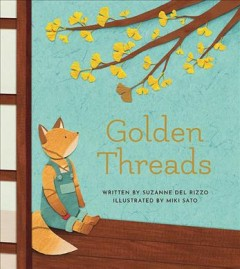 Golden threads /  written by Suzanne Del Rizzo ; illustrated by Miki Sato. - written by Suzanne Del Rizzo ; illustrated by Miki Sato.