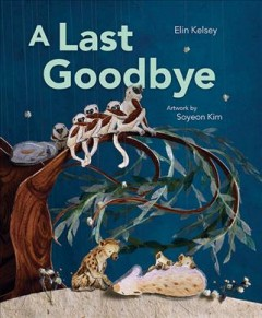 A last goodbye /  written by Elin Kelsey ; artwork by Soyeon Kim.