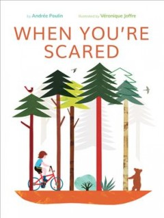 When you're scared /  by Andrée Poulin ; illustrated by Veronique Joffre.