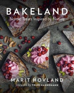 Bakeland : Nordic treats inspired by nature / Marit Hovland ; foreword by Trine Hahnemann. - Marit Hovland ; foreword by Trine Hahnemann.