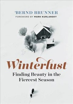 Winterlust : Finding Beauty in the Fiercest Season
