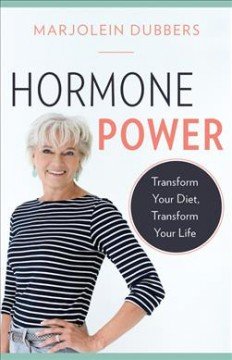 Hormone power : transform your diet, transform your life / Marjolein Dubbers.