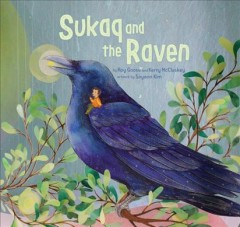 Sukaq and the raven /  by Roy Goose and Kerry McCluskey ; artwork by Soyeon Kim. - by Roy Goose and Kerry McCluskey ; artwork by Soyeon Kim.