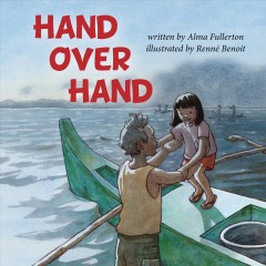 Hand over hand /  by Alma Fullerton ; illustrated by Renné Benoit.