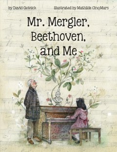 Mr. Mergler, Beethoven, and Me : Inspired by a True Story