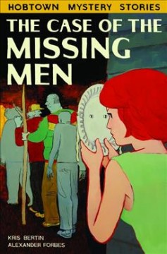 The case of the missing men : a Hobtown mystery / Kris Bertin, Alexander Forbes. - Kris Bertin, Alexander Forbes.