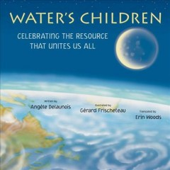 Water's children /  written by Angèle Delaunois ; illustrated by Gérard Frischeteau ; translated by Erin Woods.