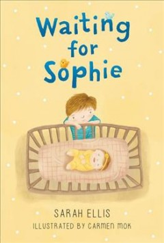 Waiting for Sophie /  Sarah Ellis ; illustrated by Carmen Mok. - Sarah Ellis ; illustrated by Carmen Mok.