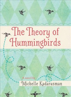The theory of humminbirds / Michelle Kadarusman.