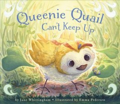 Queenie Quail can't keep up /  by Jane Whittingham ; illustrated by Emma Pedersen.