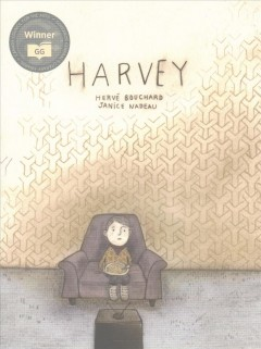 Harvey : how I became invisible / Hervé Bouchard [author] ; and Janice Nadeau [illustrator] ; translated by Helen Mixter.