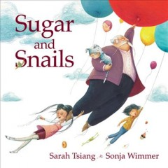 Sugar and snails /  by Sarah Tsiang ; art by Sonja Wimmer.
