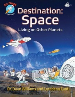 Destination: space : living on other planets / Dr. Dave Williams and Loredana Cunti ; art by Theo Krynauw. - Dr. Dave Williams and Loredana Cunti ; art by Theo Krynauw.
