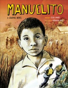 Manuelito : a graphic novel / written by Elisa Amado ; illustrated by Abraham Urias. - written by Elisa Amado ; illustrated by Abraham Urias.