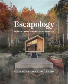 Escapology : modern cabins, cottages and retreats / Colin McAllister & Justin Ryan.