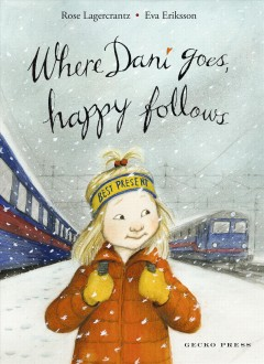 Where Dani goes, happy follows /  [written by] Rose Lagercrantz ; [illustrated by] Eva Eriksson ; translated by Julia Marshall. - [written by] Rose Lagercrantz ; [illustrated by] Eva Eriksson ; translated by Julia Marshall.