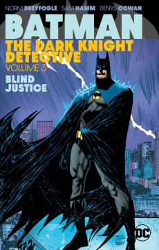 Batman, the Dark Knight detective Volume 3, Blind justice /  Alan Grant, John Wagner, Jeff O'Hare, Sam Hamm, writers ; Norm Breyfogle, Irv Novick, Roderick Delgado, Eduardo Barreto, Denys Cowan, pencillers ; Norm Breyfogle [and others], inkers ; Adrienne Roy, Matt Webb, colorists ; Todd Klein, Helen Vesik, letterers. - Alan Grant, John Wagner, Jeff O'Hare, Sam Hamm, writers ; Norm Breyfogle, Irv Novick, Roderick Delgado, Eduardo Barreto, Denys Cowan, pencillers ; Norm Breyfogle [and others], inkers ; Adrienne Roy, Matt Webb, colorists ; Todd Klein, Helen Vesik, letterers.