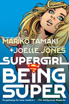 Supergirl : being super / written by Mariko Tamaki ; illustrated by Joëlle Jones with Sandu Floria ; colored by Jeremy Lawson ; lettered by Saida Temofonte. - written by Mariko Tamaki ; illustrated by Joëlle Jones with Sandu Floria ; colored by Jeremy Lawson ; lettered by Saida Temofonte.
