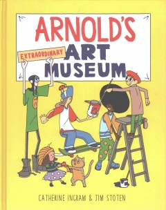 Arnold's extraordinary art museum /  Catherine Ingram & Jim Stoten. - Catherine Ingram & Jim Stoten.