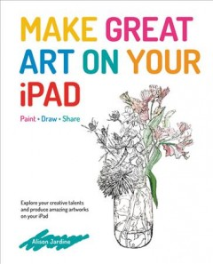 Make Great Art on Your iPad : Paint - Draw - Share