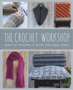 The crochet workshop : learn to crochet iin quick and easy steps / Emma Osmond.