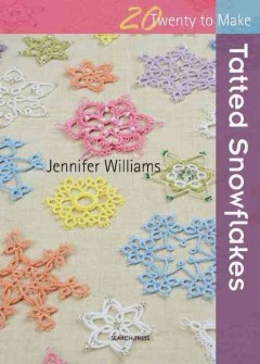 20 ways to make : Tatted snowflakes / Jennifer Williams.