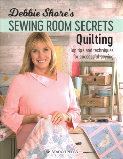 Quilting : top tips and techniques for successful sewing / Debbie Shore.