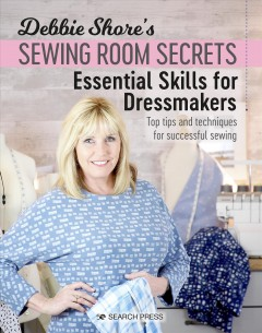Debbie Shore's Sewing Room Secrets : Top Tips and Techniques for Successful Sewing