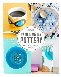 Painting on Pottery : 22 Modern Colourful Designs