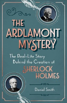Ardlamont Mystery : The Real-life Story Behind the Creation of Sherlock Holmes