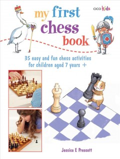 My First Chess Book : 35 Easy and Fun Chess Activities for Children Aged 7 Year +