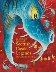 An illustrated treasury of Scottish castle legends /  Theresa Breslin ; illustrated by Kate Leiper. - Theresa Breslin ; illustrated by Kate Leiper.