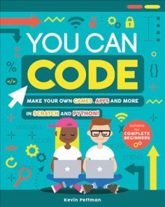 You Can Code : Make Your Own Games, Apps and More in Scratch and Python!