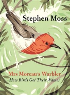 Mrs Moreau's Warbler : how birds got their names / Stephen Moss. - Stephen Moss.