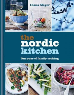 The Nordic kitchen : one year of family cooking / Claus Meyer ; photography by Anders Schønnemann.
