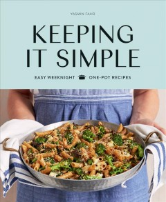 Keeping It Simple : Easy Weeknight One-Pot Recipes