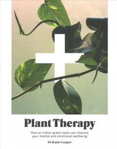 Plant Therapy : How an Indoor Green Oasis Can Improve Your Mental and Emotional Wellbeing