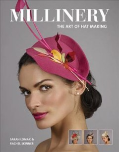 Millinery : The Art of Hat-making