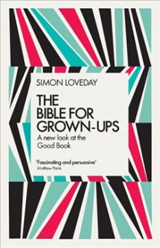 Bible for Grown-Ups : A New Look at the Good Book
