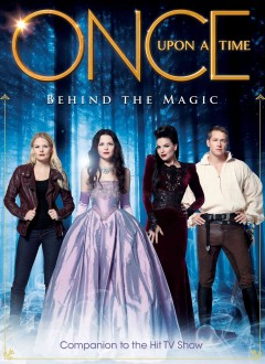 Once Upon A Time : Behind the Magic : Companion to the Hit TV Show.