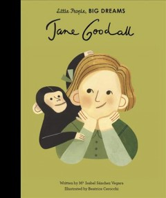 Jane Goodall /  written by Ma Isabel Sánchez Vegara ; illustrated by Beatrice Cerocchi.