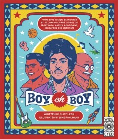 Boy Oh Boy : From Boys to Men, Be Inspired by 30 Coming-of-Age Stories of Sportsmen, Artists, Politicians, Educators and Scientists