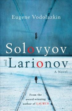 Solovyov and Larionov /  Eugene Vodolazkin ; translated from the Russian by Lisa C. Hayden.