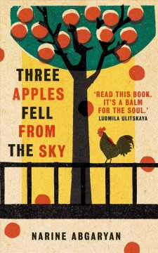 Three apples fell from the sky /  Narine Abgaryan ; translated by Lisa C. Hayden.